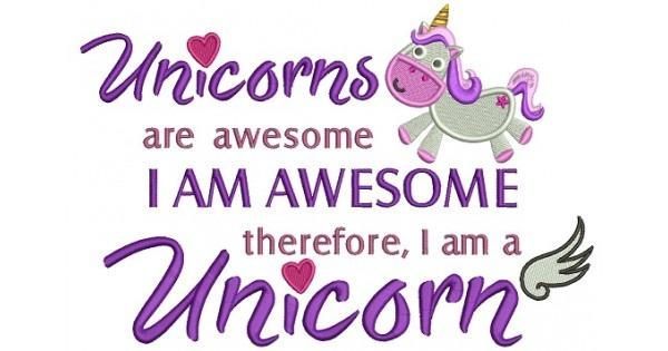 Unicorns Are Awesome I Am Awesome Therefore I Am A Unicorn Filled
