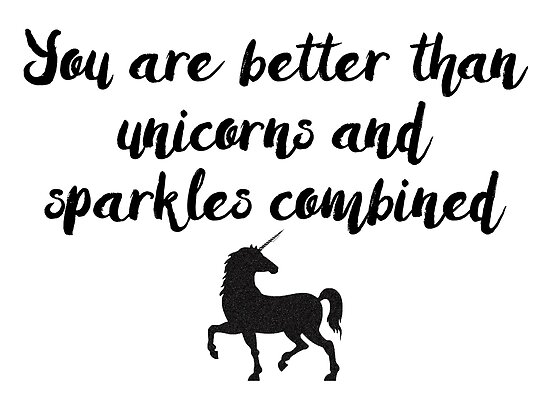 You Are Better Than Unicorns And Sparkles Combined  Poster By