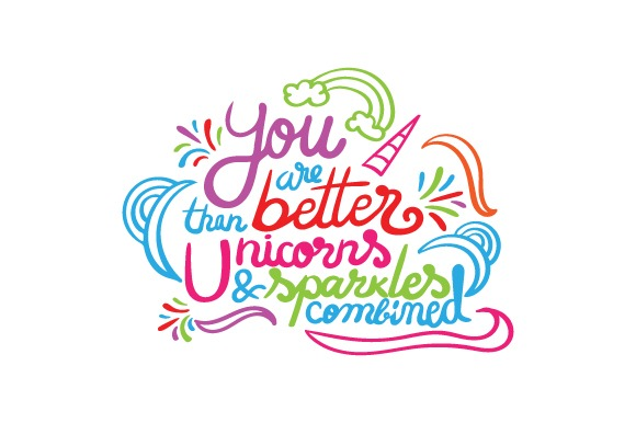 You Are Better Than Unicorns And Sparkles Combined (svg Cut File