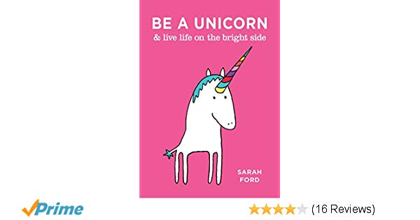 Be A Unicorn & Live Life On The Bright Side  Sarah Ford