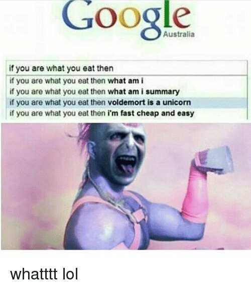 Google Australia If You Are What You Eat Then If You Are What You