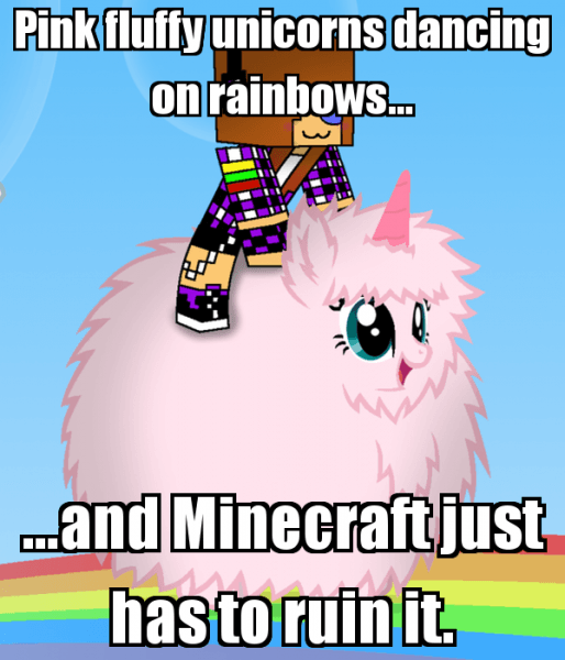 Pink Fluffy Unicorns Dancing On Rainbows And Minecraft Just