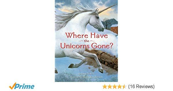 Where Have The Unicorns Gone   Jane Yolen, Ruth Sanderson