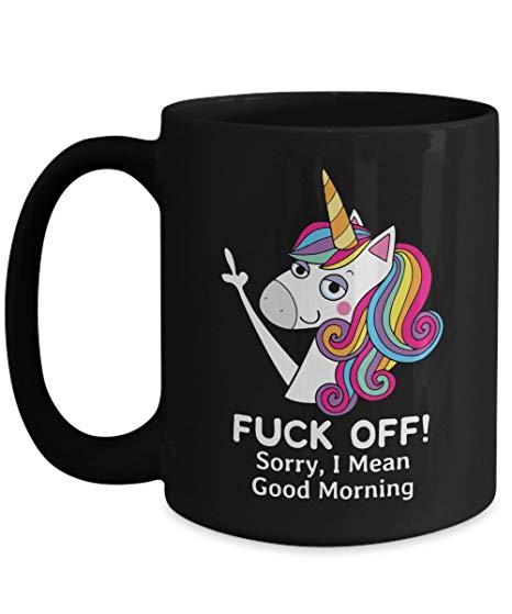 Amazon Com  Funny Unicorn Coffee Mug Fuck Off Sorry I Mean Good