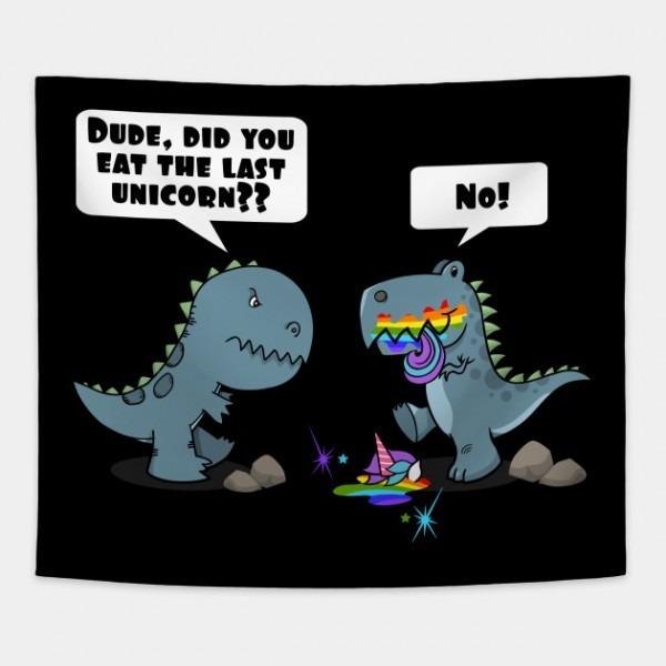 Dude, Did You Eat The Last Unicorn Eaten By Dinosaur