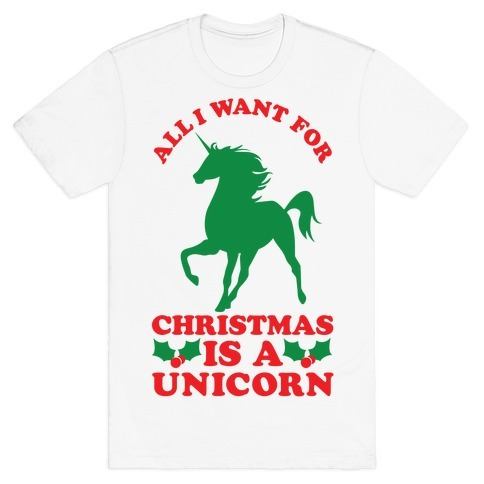 All I Want For Christmas Is A Unicorn T