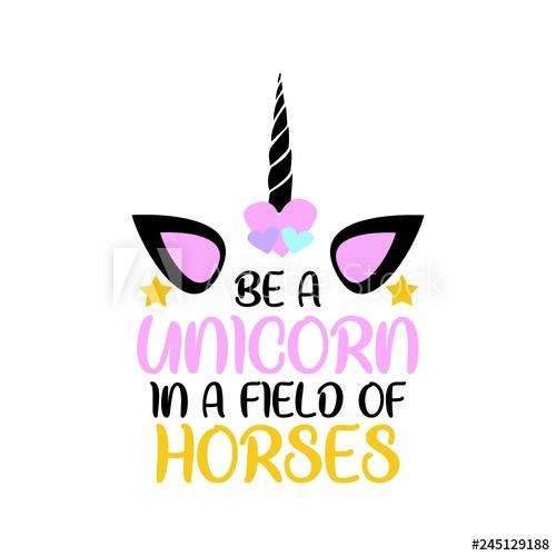 Be A Unicorn In A Field Of Horses Unicorn Svg Unicorn Vector