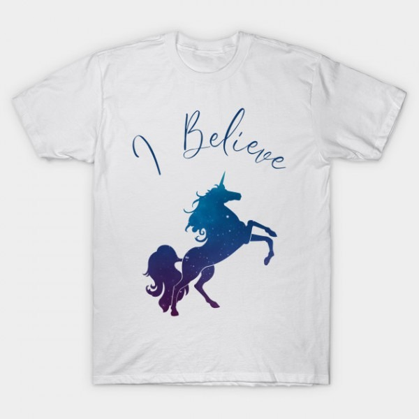 I Believe In Unicorns And Their Magic