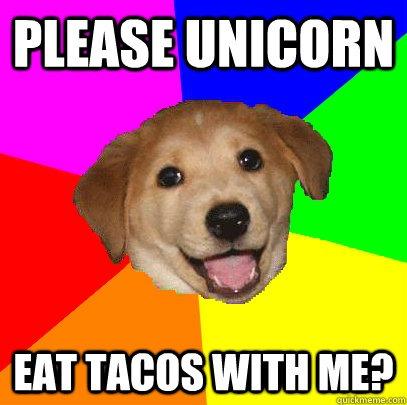 Please Unicorn Eat Tacos With Me