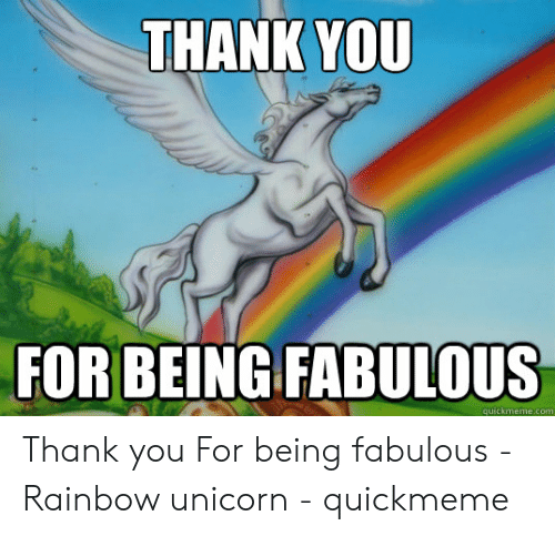Thank You Forbeing Fabulous Quickmemecom Thank You For Being