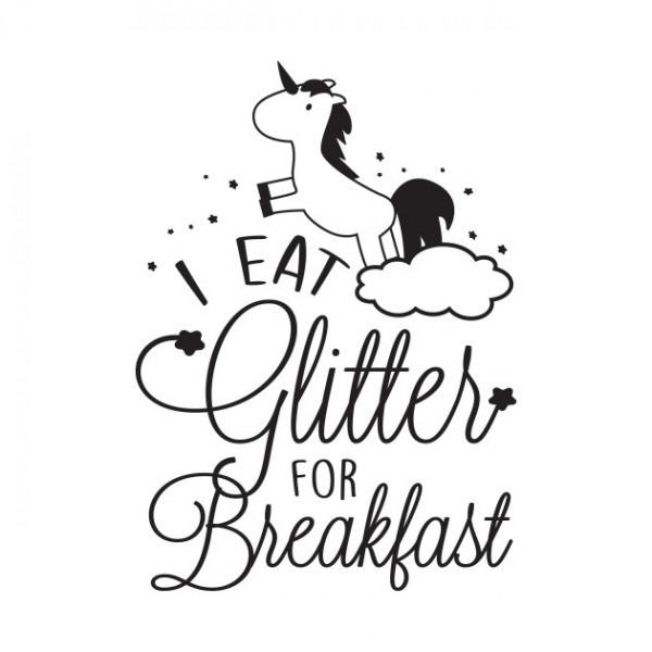 Unicorn  I Eat Glitter For Breakfast