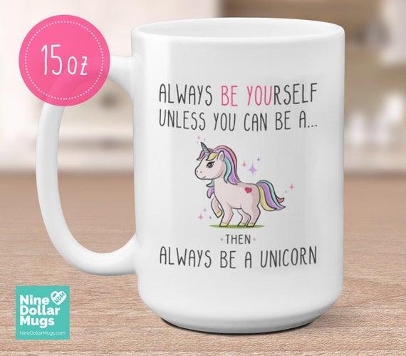 Always Be A Unicorn Mug Unicorn Gift Unicorn Present Cute